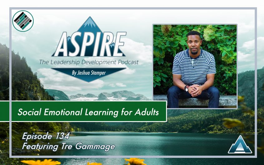 Aspire Podcast, Aspire: The Leadership Development Podcast, #AspireLead, Joshua Stamper, Tre Gammage, Teach Better