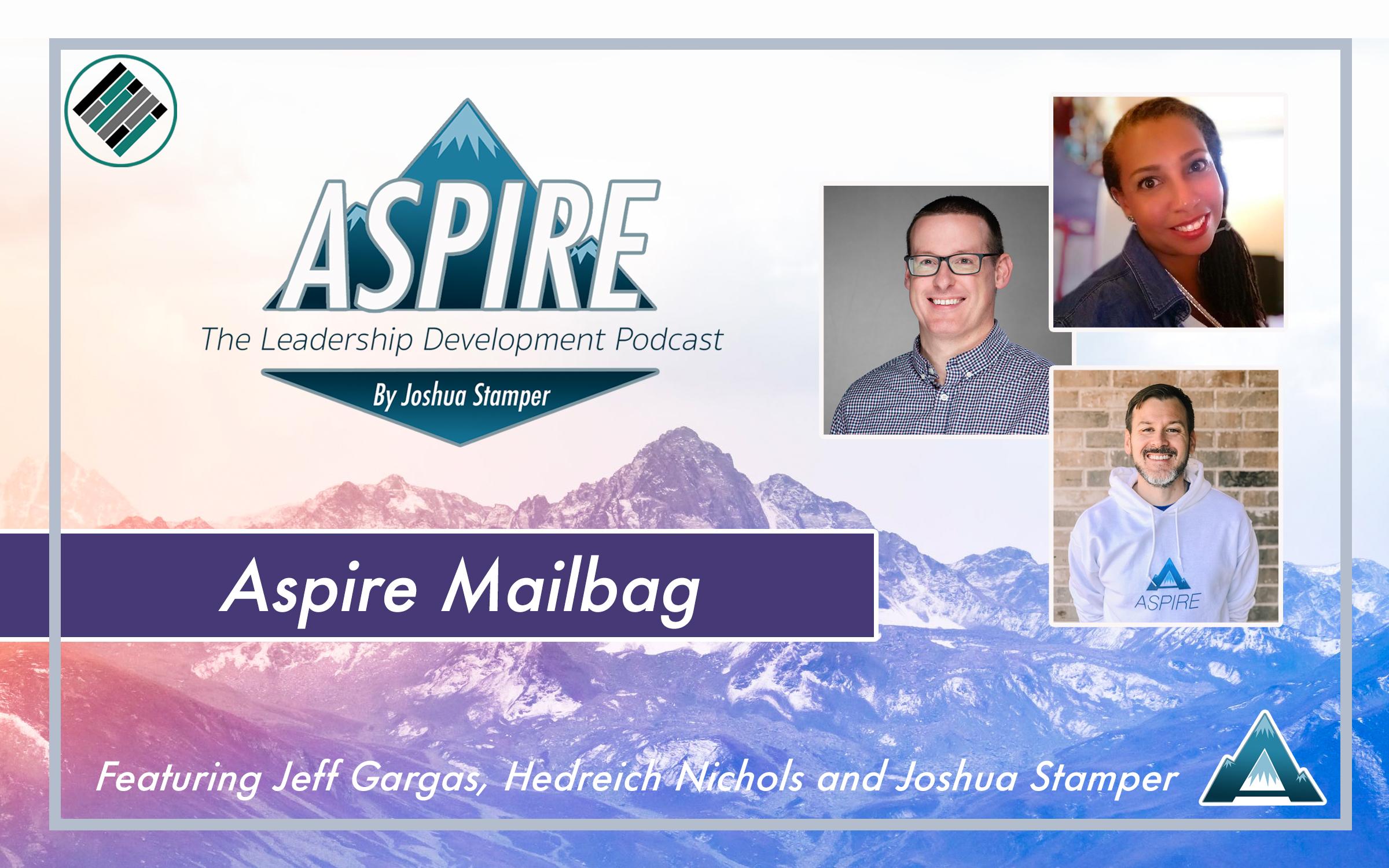 Aspire Mailbag, Joshua Stamper, Aspire: The Leadership Development Podcast, Jeff Gargas, Hedreich Nichols, Teach Better