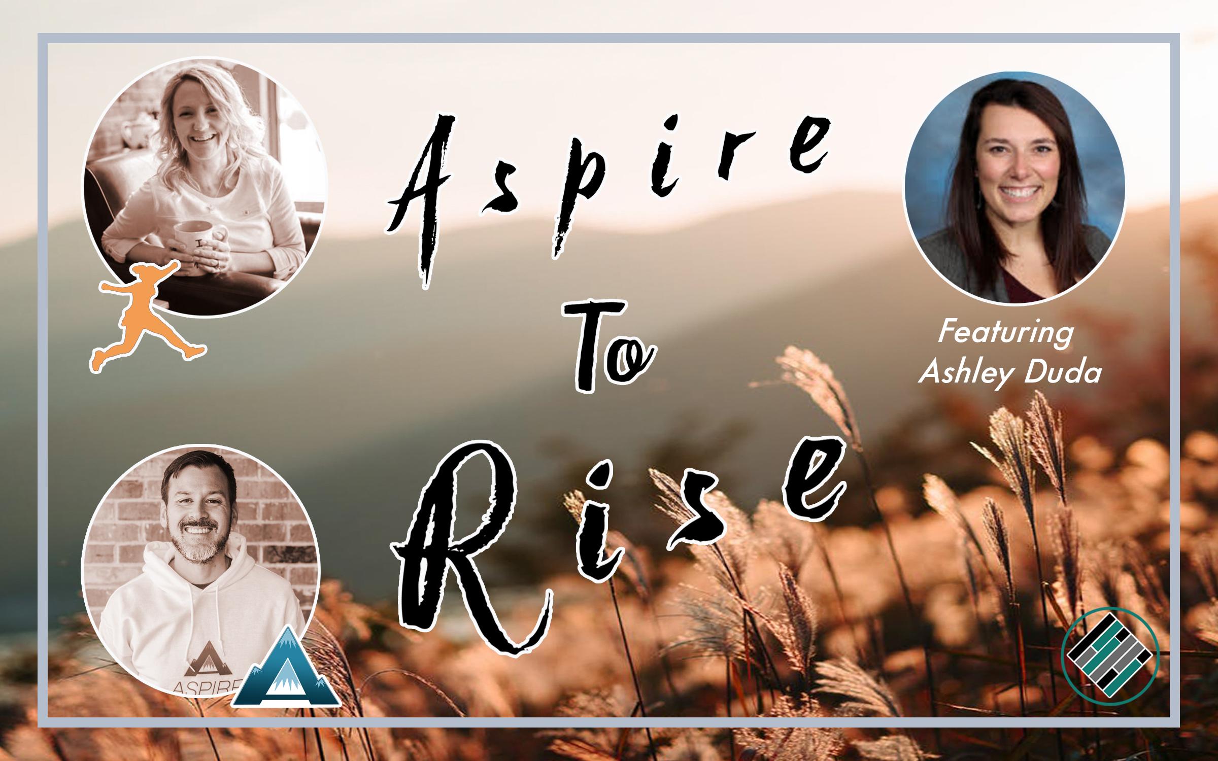 Joshua Stamper, Sarah Johnson, Aspire: The Leadership Development Podcast, Teach Better, Aspire to Rise, Ashley Duda