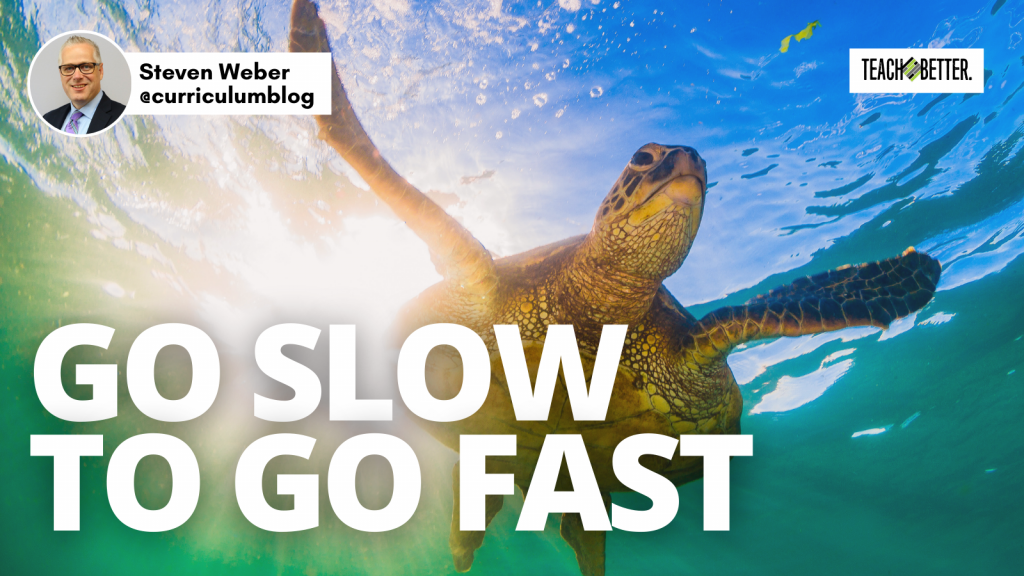 Go Slow to Go Fast - Teach Better
