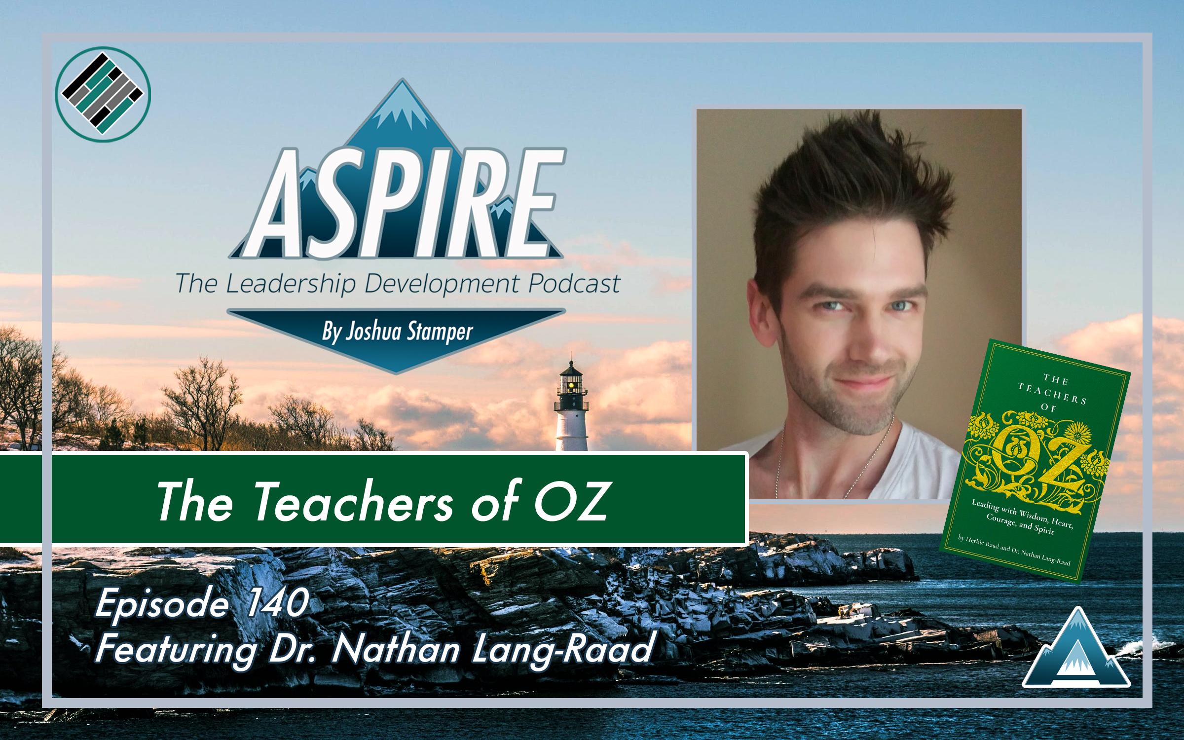 Joshua Stamper, Aspire: The Leadership Development Podcast, Nathan Lang Raad, The teachers of OZ, #AspireLead