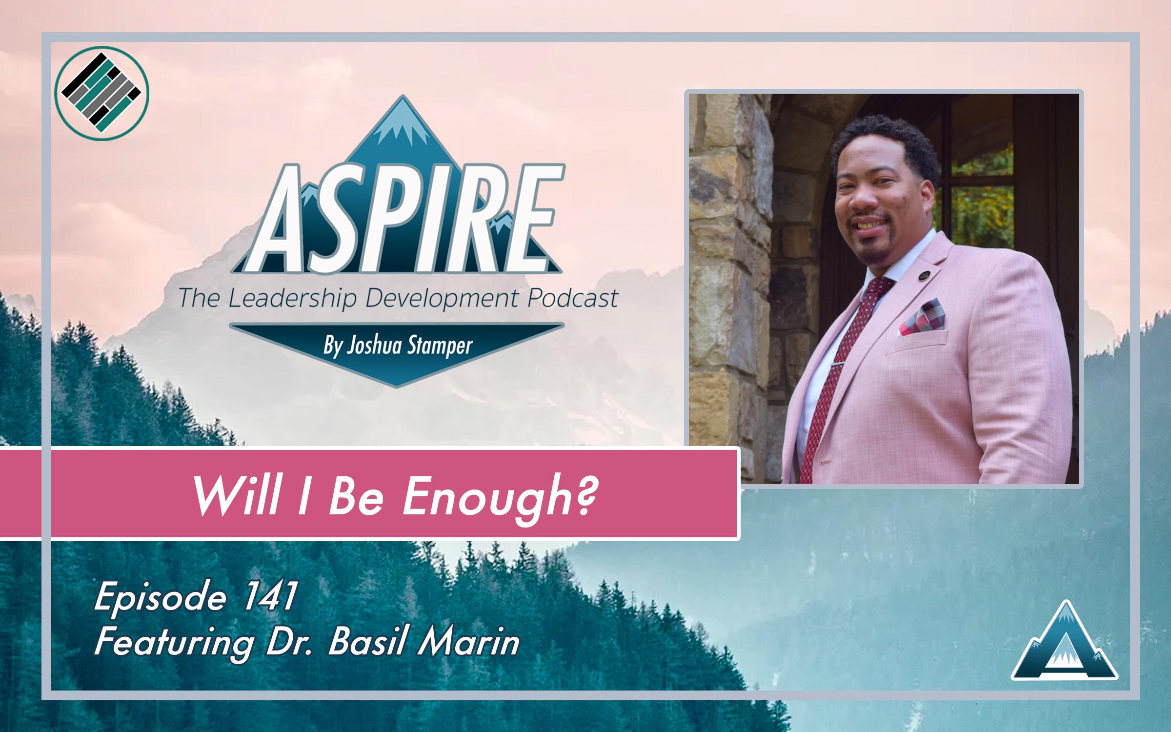 Joshua Stamper, Aspire: The Leadership Development Podcast, #AspireLead, Dr. Basil Marin