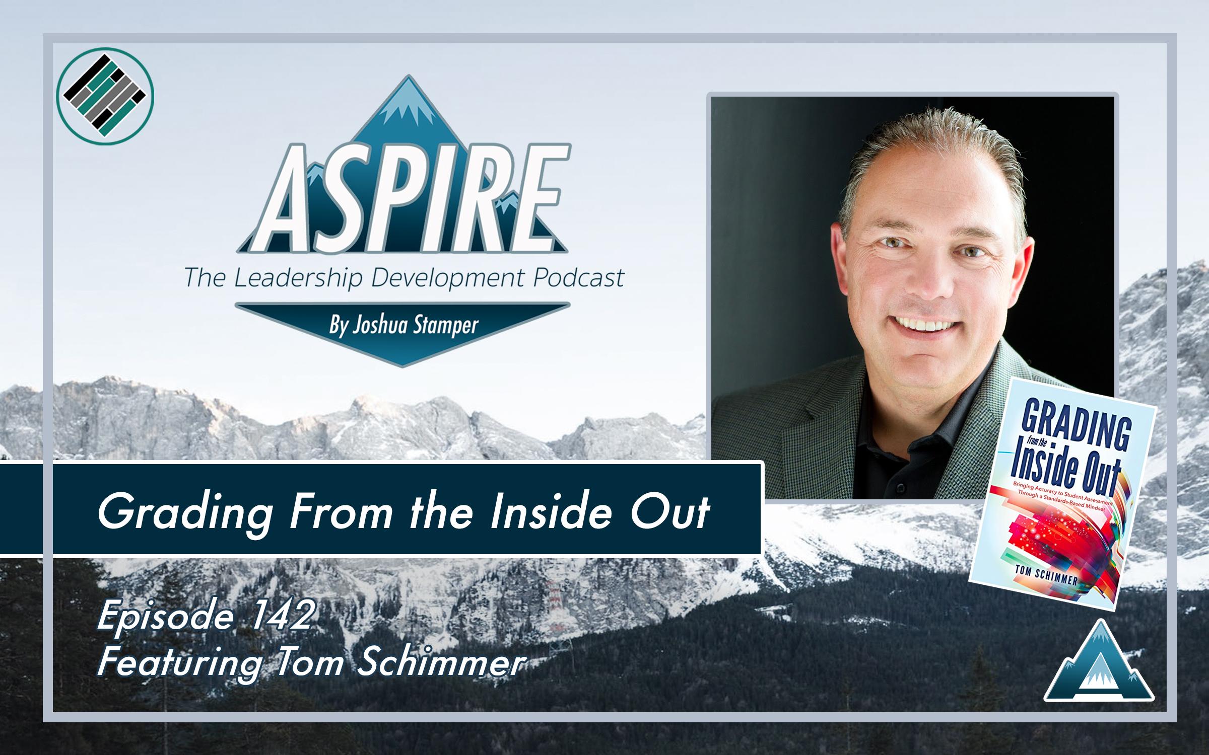Joshua Stamper, Tom Schimmer, Grading From the Inside Out, Aspire: The Leadership Development Podcast, #AspireLead