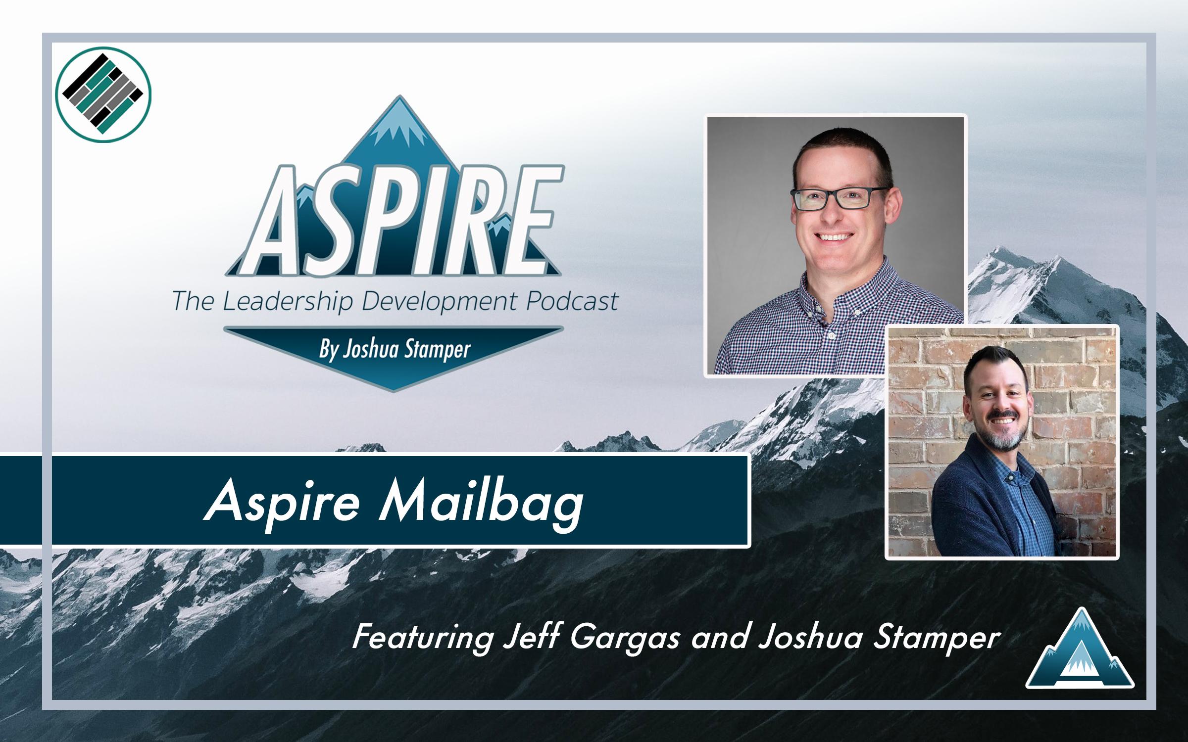 Aspire Mailbag, Joshua Stamper, Jeff Gargas, Aspire: The Leadership Development Podcast