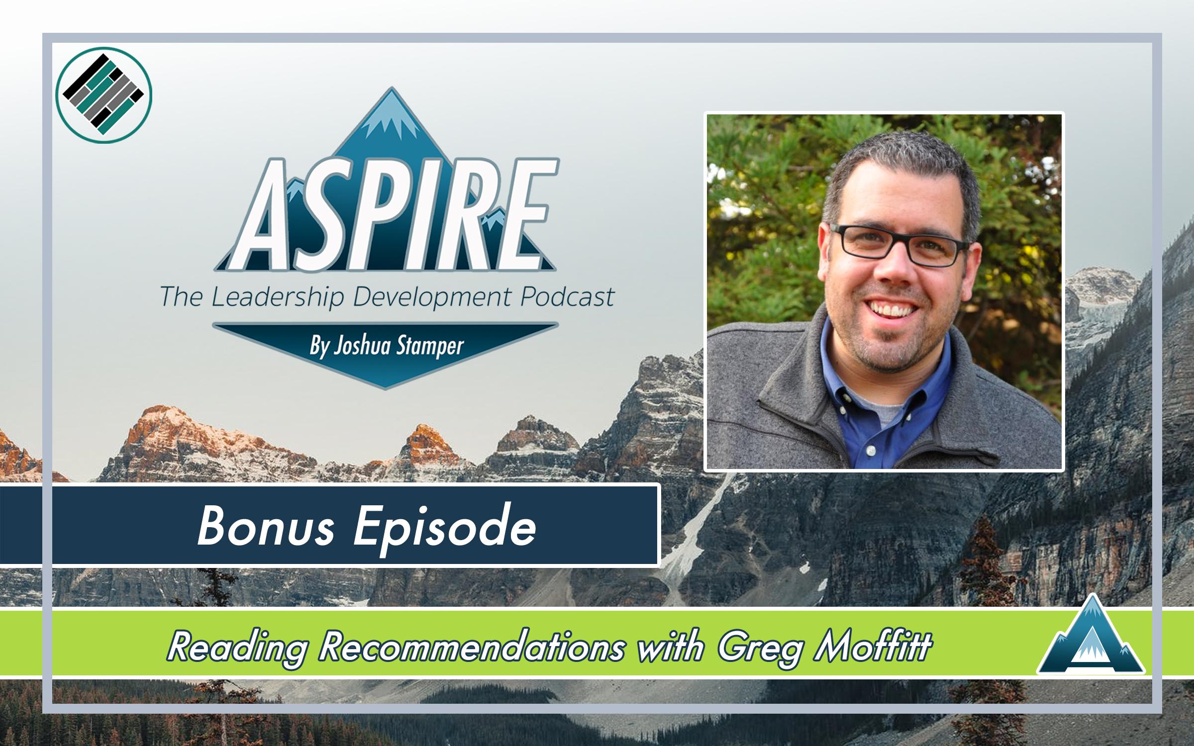 Joshua Stamper, Greg Moffitt, Aspire: The Leadership Development Podcast, #AspireLead