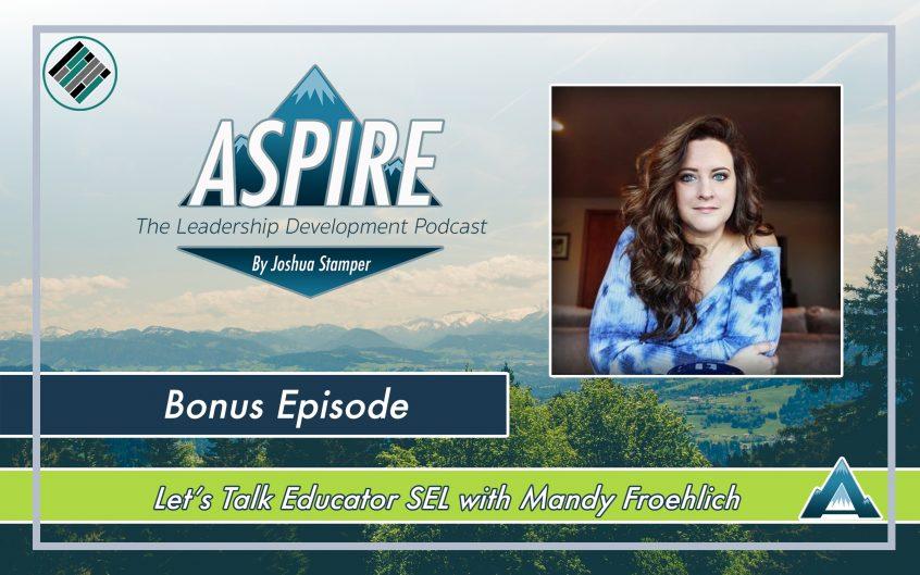 Aspire: The Leadership Development Podcast, Joshua Stamper, Mandy Froehlich, Teach Better Team