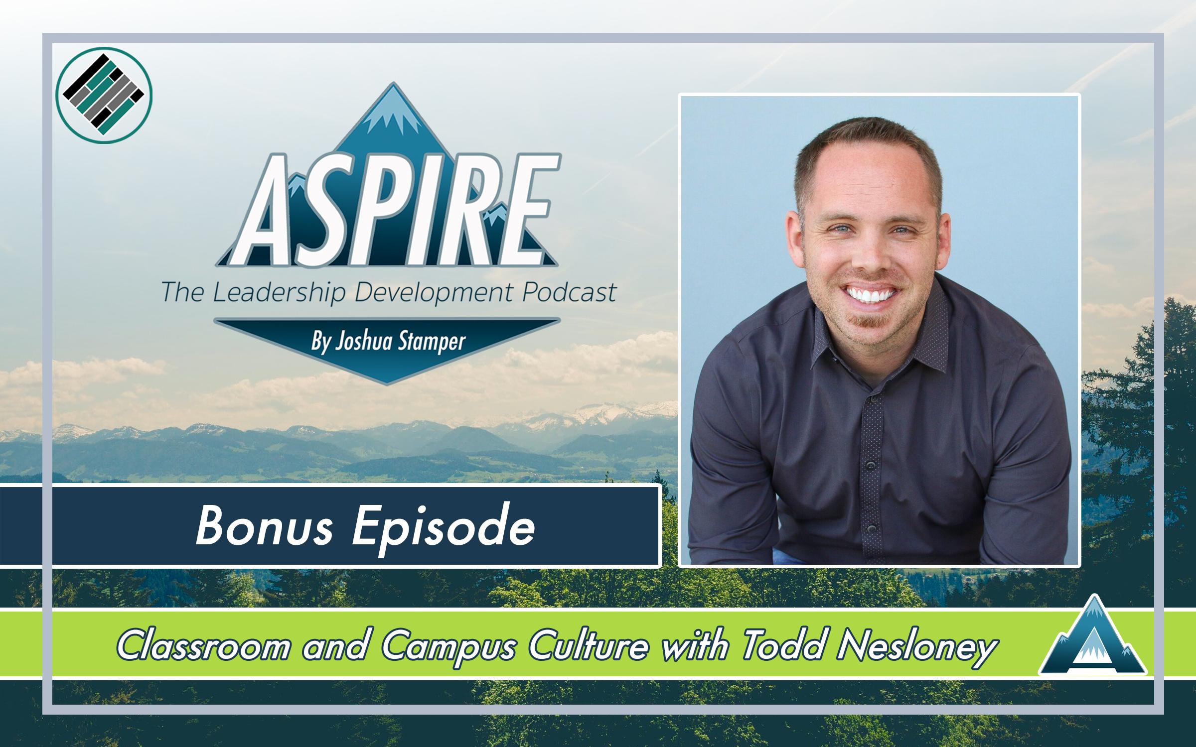 Joshua Stamper, Todd Nesloney, Aspire: The Leadership Development Podcast, #AspireLead, Campus Culture