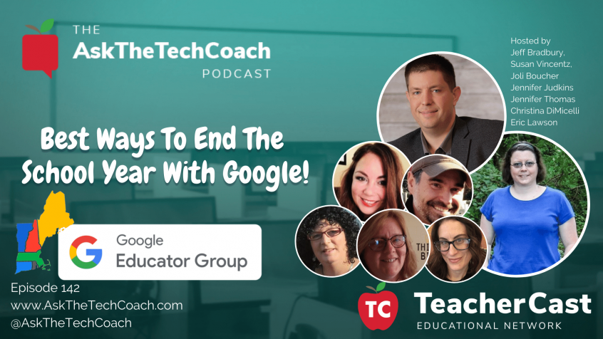 7 Ways To Wrap Up Your School Year … With Google!
