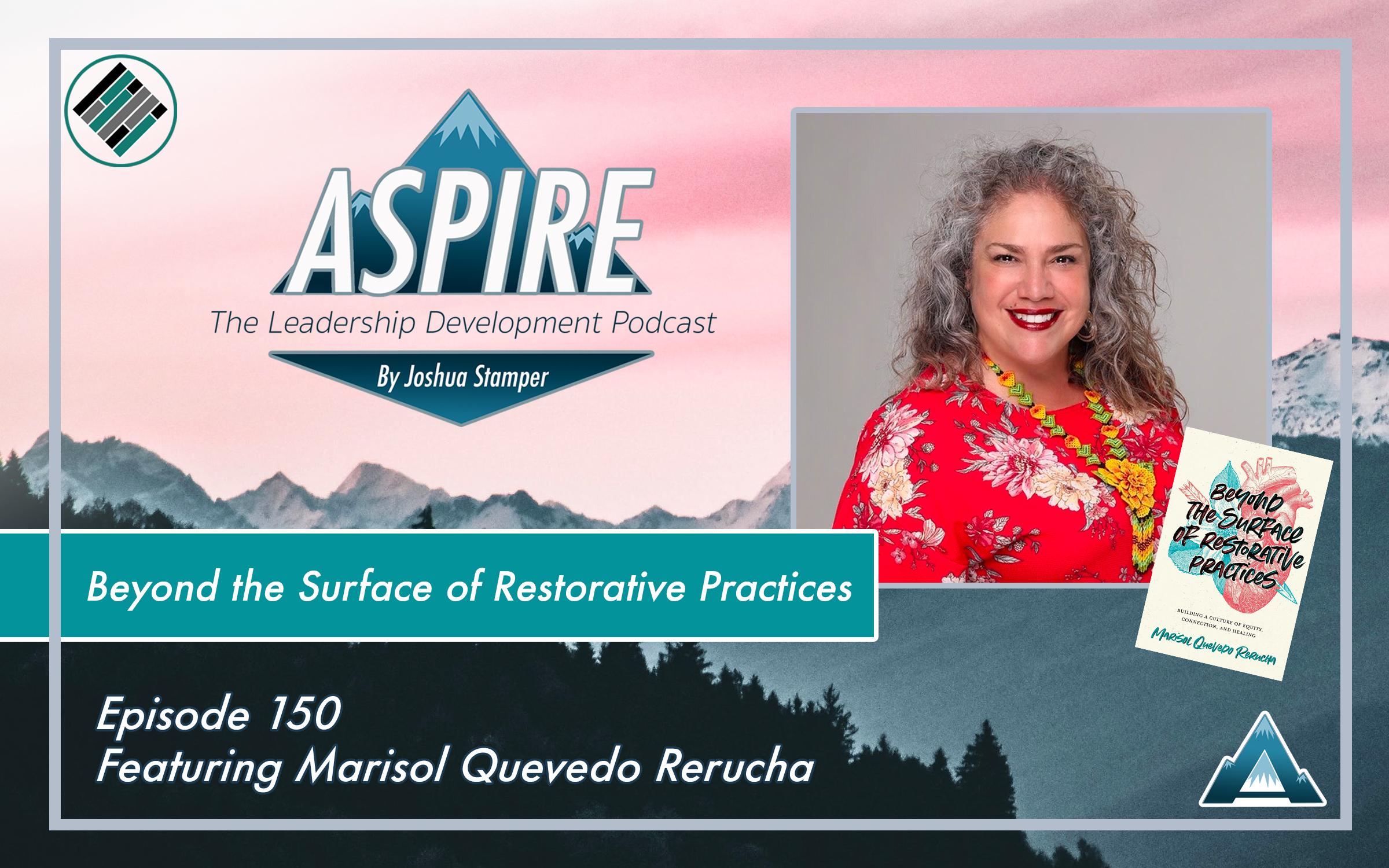Joshua Stamper, Beyond the Surface of Restorative Practices, Marisol Quevedo Rerucha, Aspire: The Leadership Development Podcast, Teach Better