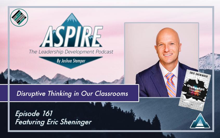 Eric Sheninger, Joshua Stamper, Aspire: The Leadership Development Podcast, Design Thinking, Teach Better, #AspireLead