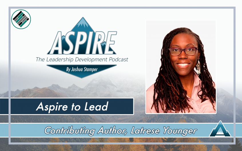 Aspire to Lead, Joshua Stamper, Latrese Younger, Aspire: The Leadership Development Podcast