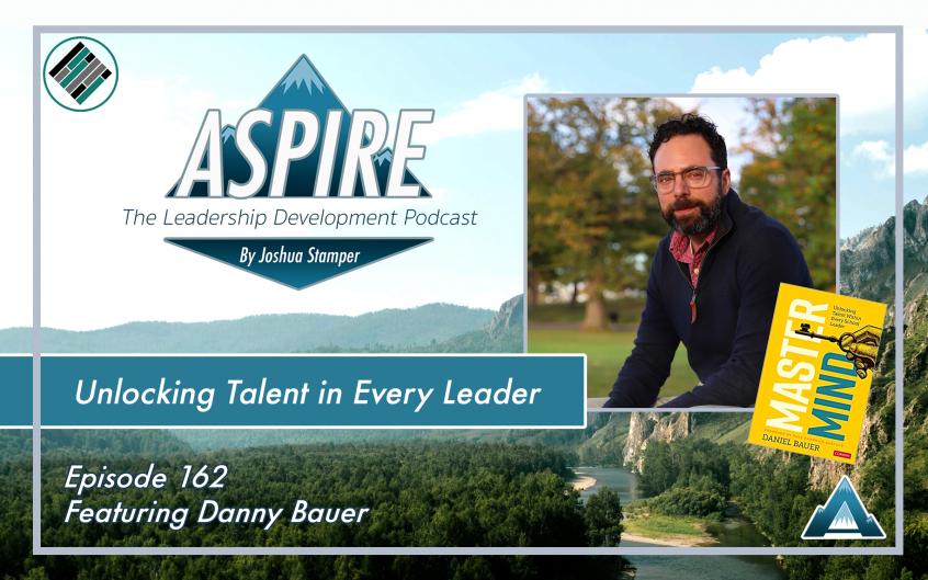 Danny Bauer, Daniel Bauer, Joshua Stamper, Aspire: The Leadership Development Podcast, Teach Better, #AspireLead , Better Leaders Better Schools, Mastermind