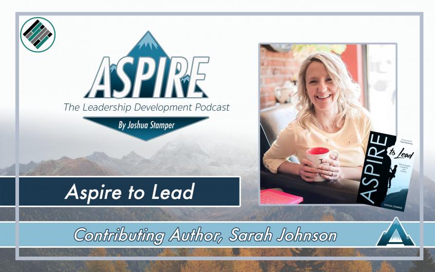 Aspire to Lead, Sarah Johnson, Joshua Stamper, Aspire: The Leadership Development Podcast, #AspireLead, Teach Better