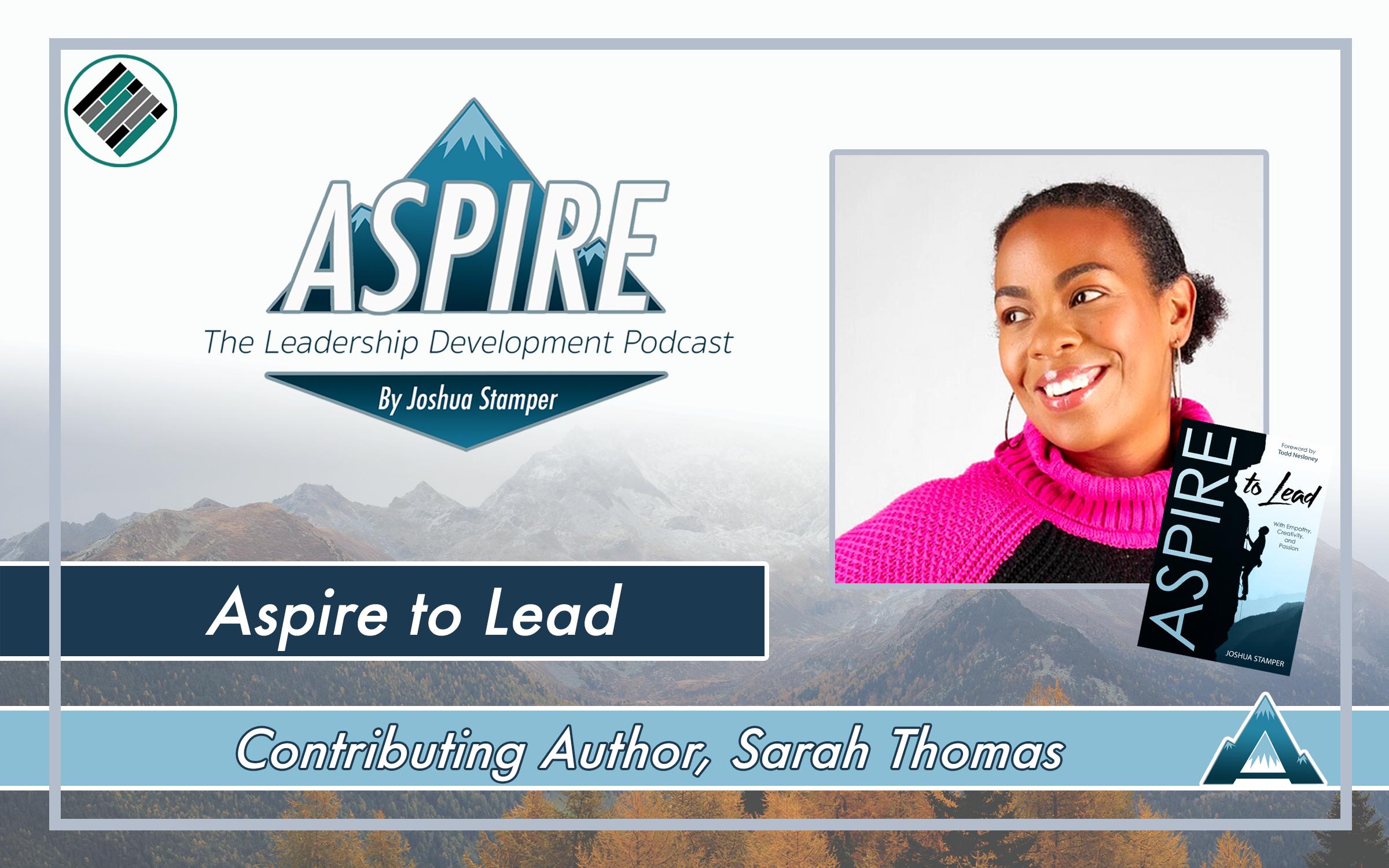Aspire to Lead, Sarah Thomas, #AspireLead. Aspire: The Leadership Development Podcast